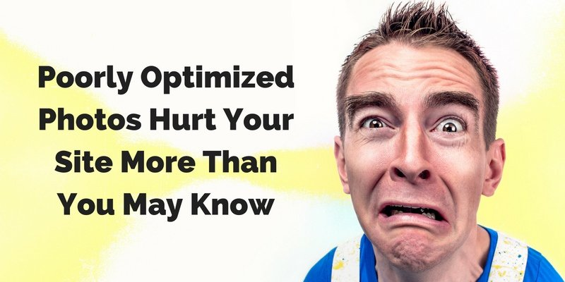 Image Optimization Done Wrong Hurts Your Site More Than You May Know